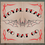 Royal Dead - Go Bat Go!