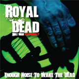 Royal Dead - Enough Noise to Wake the Dead
